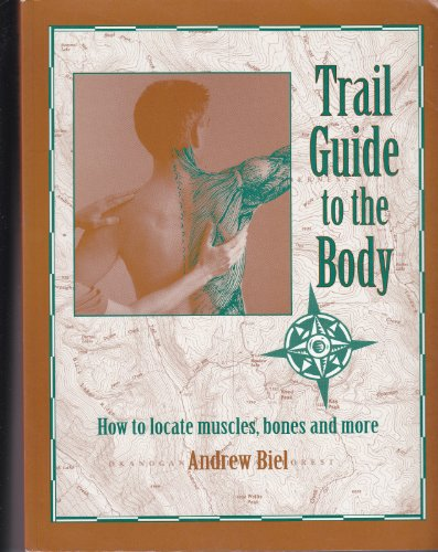 9780965853408: Trail Guide to the Body: How to Locate Muscles, Bones & More!