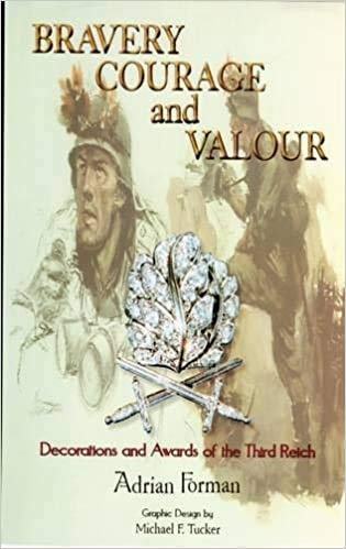 9780965854641: BRAVERY COURAGE and VALOUR :Decorations and Awards of the Third Reich