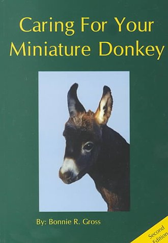 Caring for Your Miniature Donkey {SECOND EDITION}: Gross, Bonnie R.