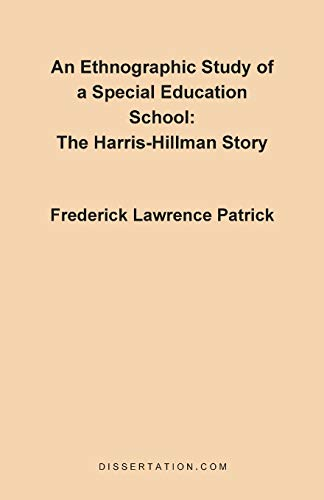 An Ethnographic Study of a Special Education School: The Harris-Hillman Story: Frederick Lawrence ...