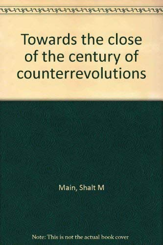 Towards the Close of the Century of Counterrevolutions: Main Sh M