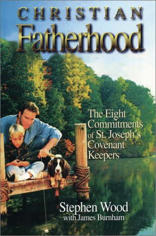 9780965858205: Christian Fatherhood: The Eight Commitments of St. Joseph's Covenant Keepers