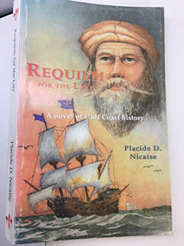 Requiem for the Lily: A Novel of Gulf Coast History: Placide D Nicaise