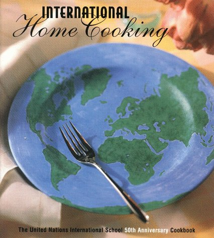 9780965860314: International Home Cooking: The United Nations International School 50th Anniversary Cookbook