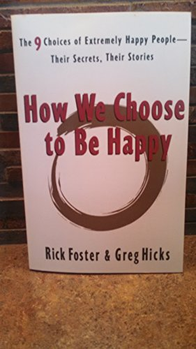 9780965861373: How We Choose to Be Happy: The 9 Choices of Extremely Happy People--Their Secrets, Their Stories