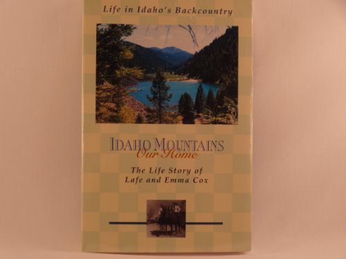 Idaho Mountains, Our Home: Cox, Lafe and Emma