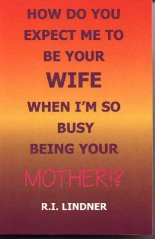 9780965864404: How Do You Expect Me to Be Your Wife When I'm So Busy Being Your Mother