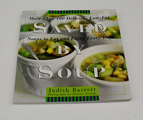 9780965864466: Saved by Soup: More Than 100 Delicious Low-Fat Soups to Eat and Enjoy Every Day