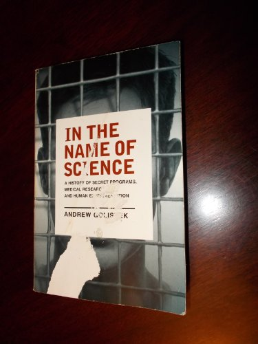 9780965864992: In the Name of Science : A History of Secret Programs, Medical Research, and Human Experimentation