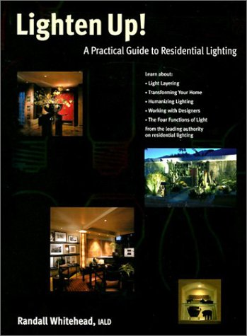 Lighten Up!: A Practical Guide to Residential Lighting: Whitehead, Randall