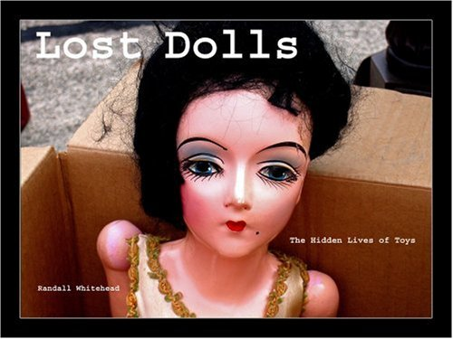 9780965865517: Lost Dolls, the Hidden Lives of Toys