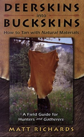 9780965867207: Deerskins into Buckskins: How to Tan Natural Materials - A Field Guide for Hunters and Gatherers