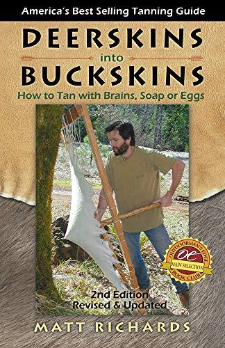 Deerskins into Buckskins: How to Tan with: Richards, Matt