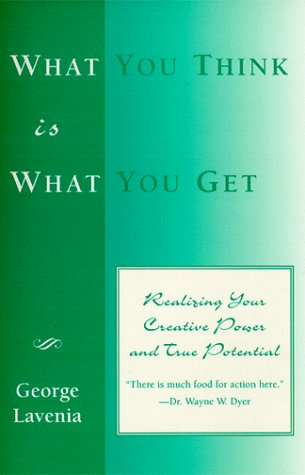 9780965867900: What You Think Is What You Get: Realizing Your Creative Power and True Potential
