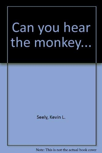 Can you hear the monkey.: Joyce L. Griffith,