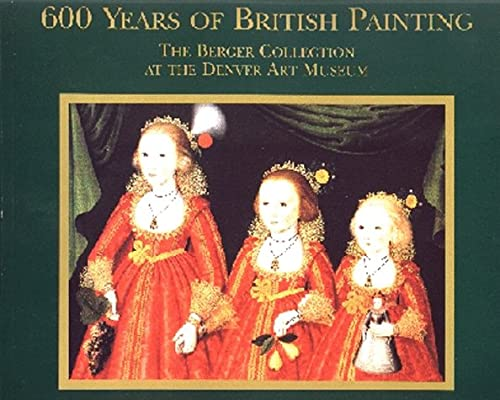 9780965873314: 600 Years of British Painting: The Berger Collection at the Denver Art Museum