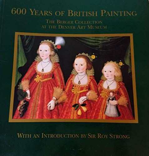 9780965873321: 600 Years of British Painting: The Berger Collection at the Denver Art Museum