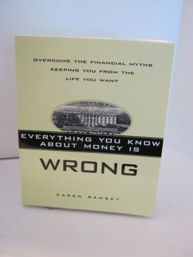 9780965876896: Everything You Know About Money Is Wrong: Overcome the Financial Myths Keeping You From the Life You Want