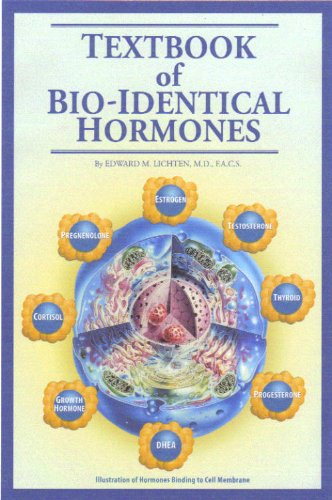 Textbook of Bio-Identical Hormones {including} Estrogen - Testosterone - Thyroid - Progesterone -...