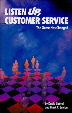 Listen Up, Customer Service! The Game Has: Cottrell, David; Layton,