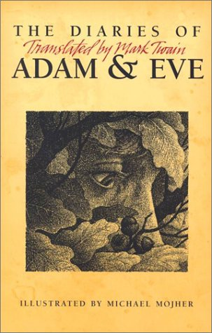 The Diaries of Adam and Eve: Mark Twain; Editor-Don Roberts; Illustrator-Michael Mojher