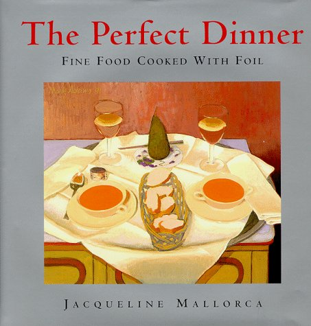The Perfect Dinner: Fine Food Cooked With Foil: Mallorca, Jacqueline