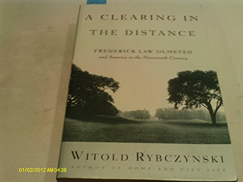 9780965882583: A Clearing in the Distance: Frederick Law Olmsted and America in the Nineteenth Century