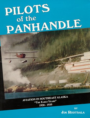 9780965883009: Pilots of the Panhandle : Aviation in Southeast Alaska (Volume I Early years 1920-35)