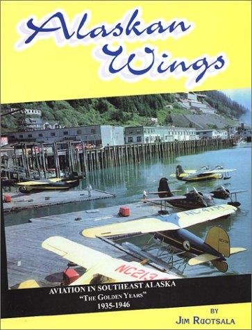 Alaskan Wings : Aviation in Southeast Alaska,: Jim Ruotsala