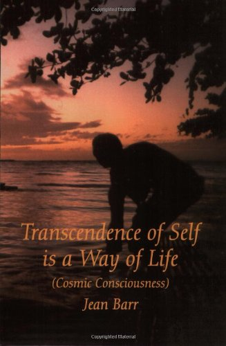 Transcendence of Self is a Way of Life (Cosmic Consciousness)