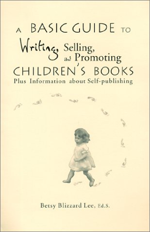 A Basic Guide to Writing, Selling, and Promoting Children's Books : Plus Information about ...