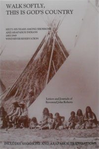 9780965885508: Walk Softly, This Is God's Country: 1883-1949 Among Shoshone and Arapaho Indians/Wind River Reservation