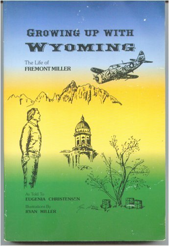 9780965885515: Growing Up With Wyoming: Life of Fremont Miller
