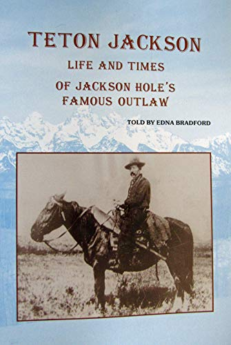 9780965885546: Teton Jackson: Life and times of Jackson Hole's famous outlaw