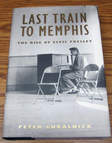 9780965886093: Last Train to Memphis the Rise of Elvis [Paperback] by Guralnick, Peter
