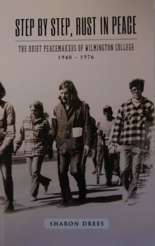 9780965886635: Step By Step, Rust in Peace: The Quiet Peacemakers of Wilmington College, 1940 - 1976