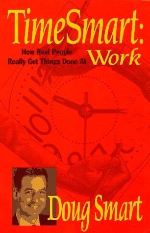 9780965889322: Time Smart: How Real People Really Get Things Done at Work