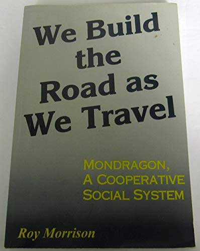 9780965890304: We Build The Road As We Travel: Mondragon A Cooperative Social System (Essential Non-fiction)