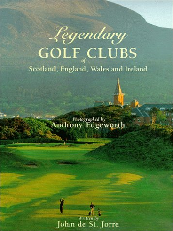 9780965890410: Legendary Golf Clubs of Scotland England Wales & Ireland