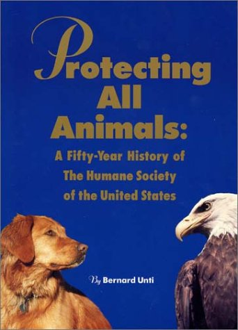 9780965894289: Protecting All Animals: A Fifty-Year History of the Humane Society of the United States