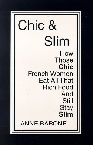 9780965894302: Chic & Slim: How Those Chic French Women Eat All That Rich Food And Still Stay Slim