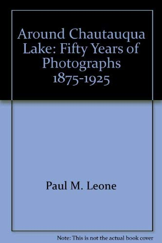 AROUND CHAUTAUQUA LAKE : Fifty Years of Photography 1875-1925 ( Signed )