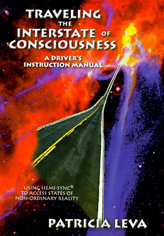 Traveling the Interstate of Consciousness: A Driver's Instruction Manual Using Hemi-Sync to ...