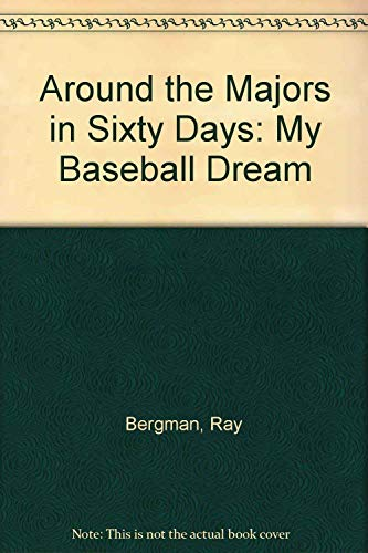 9780965897013: Around the Majors in Sixty Days: My Baseball Dream