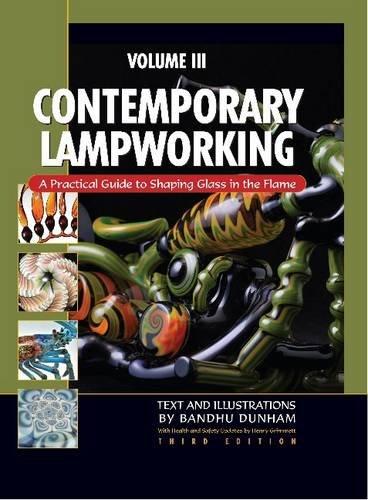 Contemporary Lampworking Volume III: Bandhu Dunham