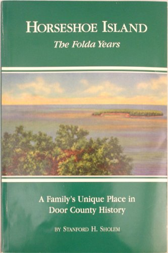 Horseshoe Island: The Folda years : a family's unique place in Door County history: Sholem, ...