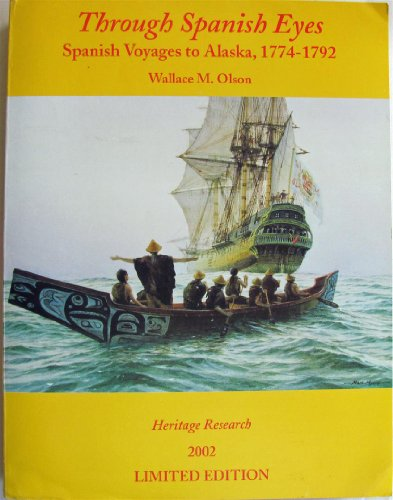 Through Spanish eyes: The Spanish voyages to: Wallace M Olson