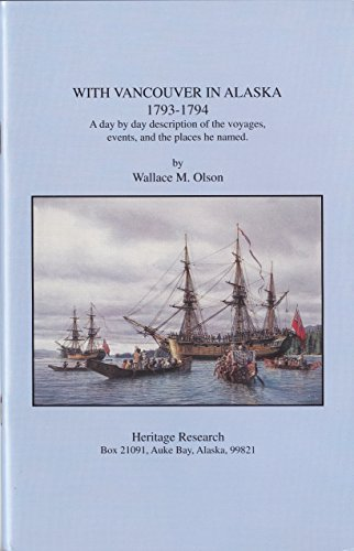 With Vancouver in Alaska, 1793-1794: A Day by Day Description of the Voyages, Events, and the ...