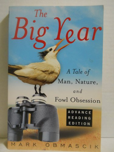 9780965901345: The Big Year: A Tale of Man, Nature and Fowl Obsession