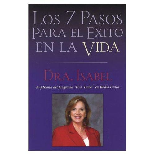 Los 7 Pasos Para El Exito En La Vida: Dra. Isabel